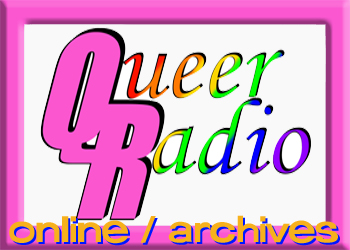 Click this Queer Radio logo to go to a list of stored mp3s of intervews etc, video and text